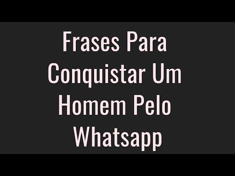 Frases Para Conquistar Um Homem Pelo Whatsapp Youtube