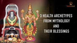 Greatness Of 3 Health Archetypes And Their Blessings From Mythology
