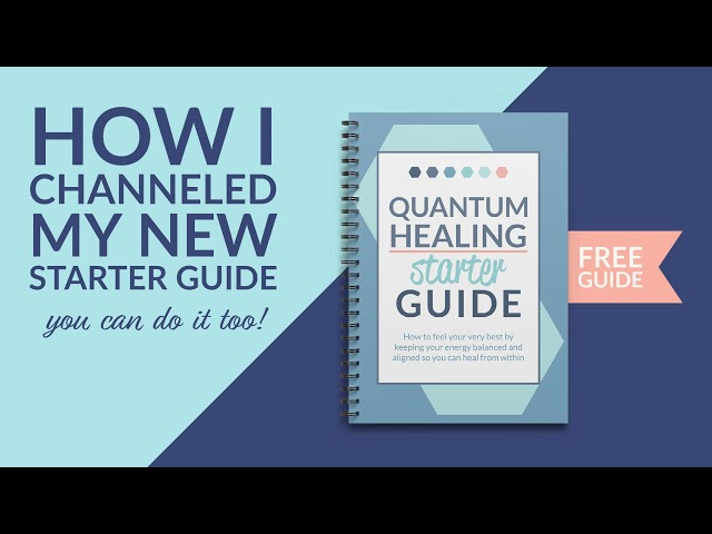 How I channeled my new Quantum Healing Starter Guide - You can do it too!