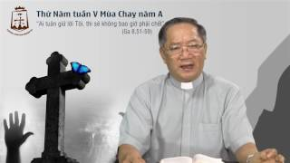 Thứ Năm tuần V Mùa Chay A - Lm Đaminh Nguyễn Đức Thông CSsR www.dcctvn.org 06/04/2017
