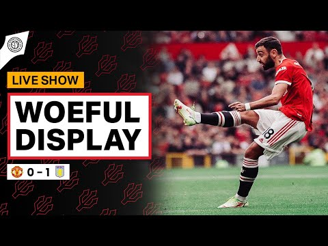 Woeful Display! | Manchester United 0-1 Aston Villa | Match Review