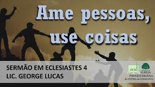 AME PESSOAS, USE COISAS - ECLESIASTES 4