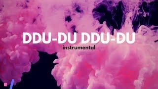 BLACKPINK - '뚜두뚜두 (DDU-DU DDU-DU)' official instrumental MP3