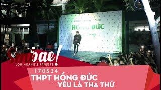 24.05.2017 - Lou Hoàng - Yêu là 'Tha Thu' - THPT Hồng Đức
