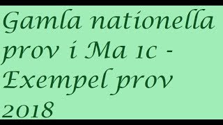 Gamla nationella prov i Ma 1c   Exempelprov 2018 uppgift 18
