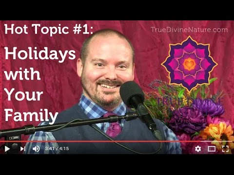 Hot Topic #1: Holidays with Your Family  (Matt Kahn)