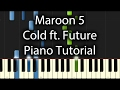 Maroon 5 - Cold ft. Future Tutorial (How To Play On Piano)