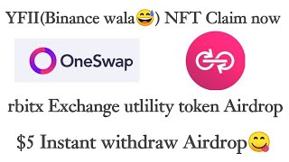 $5 Instant Withdraw | YFII NFT claim yours | 100 rbit Exchange Airdrop