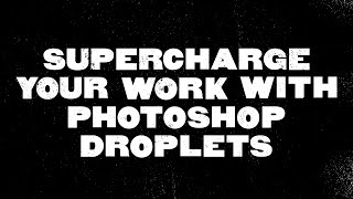 Supercharge your graphic design workflow by using Photoshop droplets