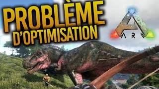 Ark Suvival Evolved - Probleme D'optimisation - Explications - Bug Lag !