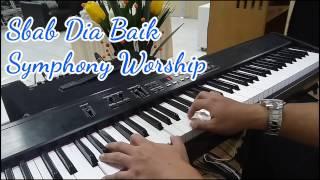 Sbab Dia Baik (Symphony Worship) Piano Cover - Sunday Service GBI PPL KBP