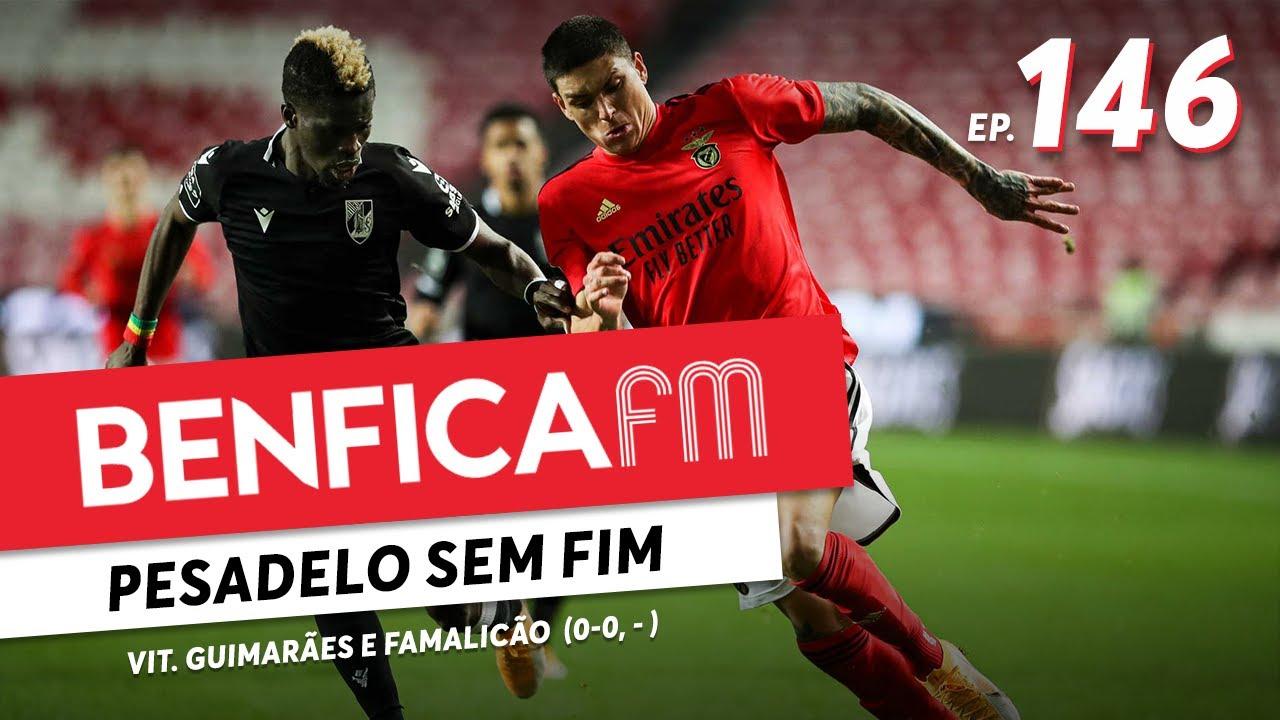 Benfica FM #146 - Vit. Guimarães e Famalicão (0-0, 2-0)