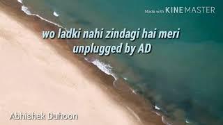 Wo Ladki nahi Zindagi hai Meri unplugged cover by AD