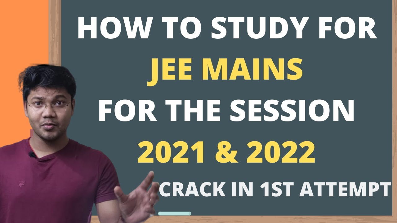 Master Strategy - Crack JEE Mains 2021 & 2022  in First Attempt
