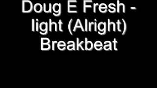 Doug E Fresh - I-ight (Alright) [BREAKBEAT]