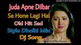 Juda Apne Dilbar Se Hone Lagi Hai || Old Hit Sad Style Dholki Mix || Dj Song