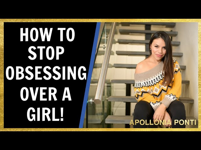 How To Stop Obsessing Over A Girl!