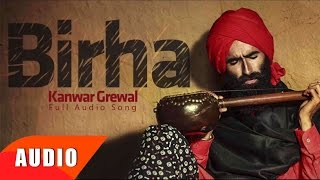 Birha  Full Audio Song   Kanwar Grewal  Punjabi Song Collection  Speed Records