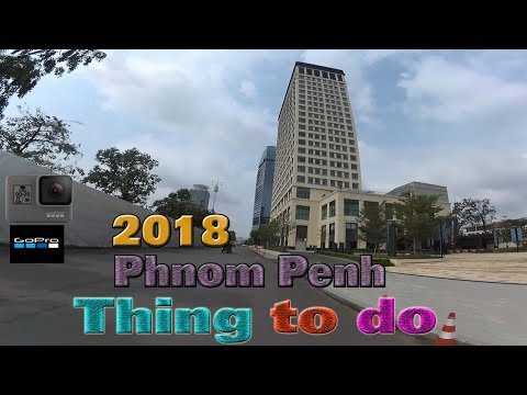 THE KINGDOM OF CAMBODIA | Phnom Penh City 2018 || Fast Growing City in Asia 2018