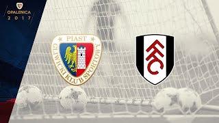 GKS Piast Gliwice  vs Fulham   full match