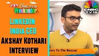 LinkedIn India CEO Akshay Kothari Interview | WEEKENDER | CNBC TV18