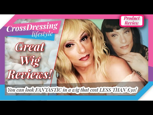 Crossdressing - The ultimate wig review - thirty wig styles for you to enjoy all under £30!