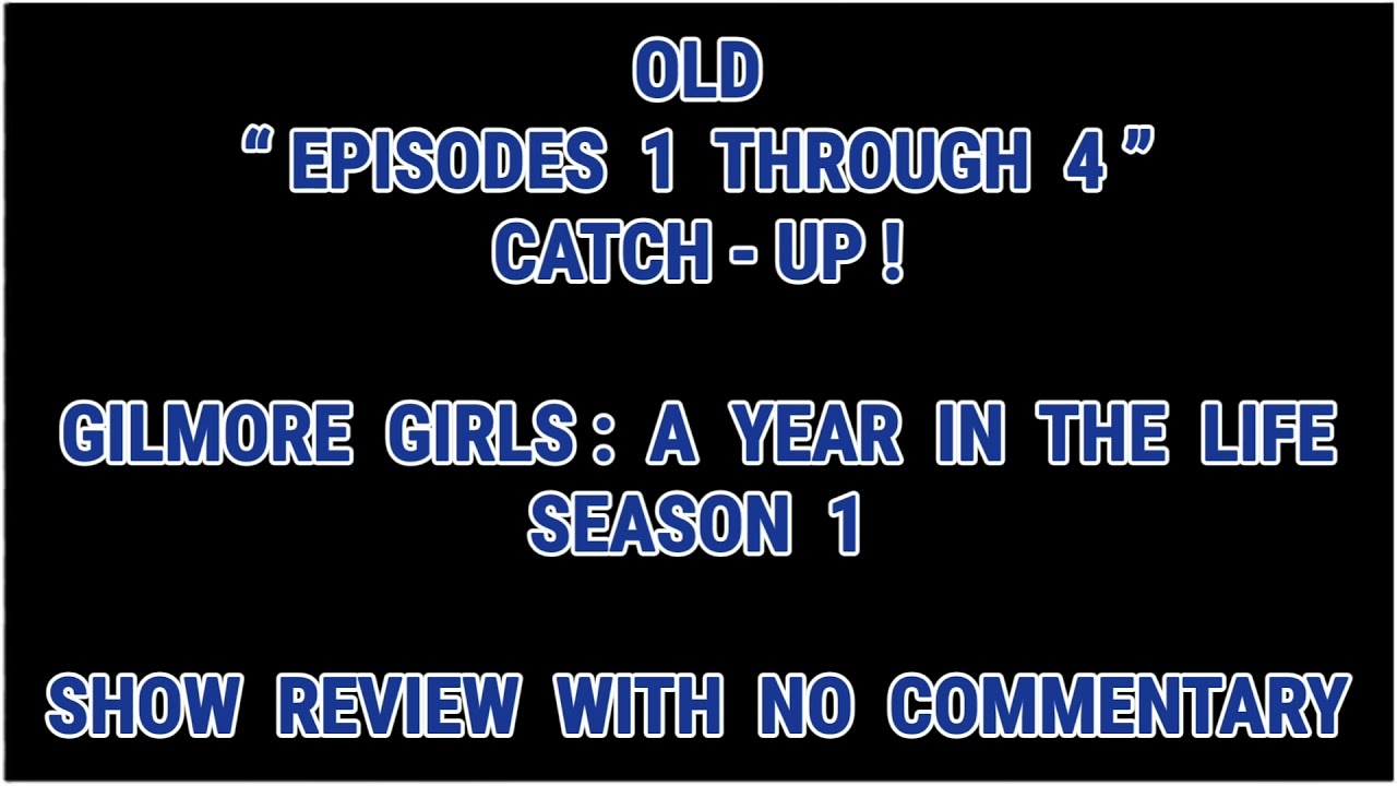 """Download Old """"EPS. 1 ~ 4"""" Catch-Up! - Gilmore Girls: A Year in the Life 