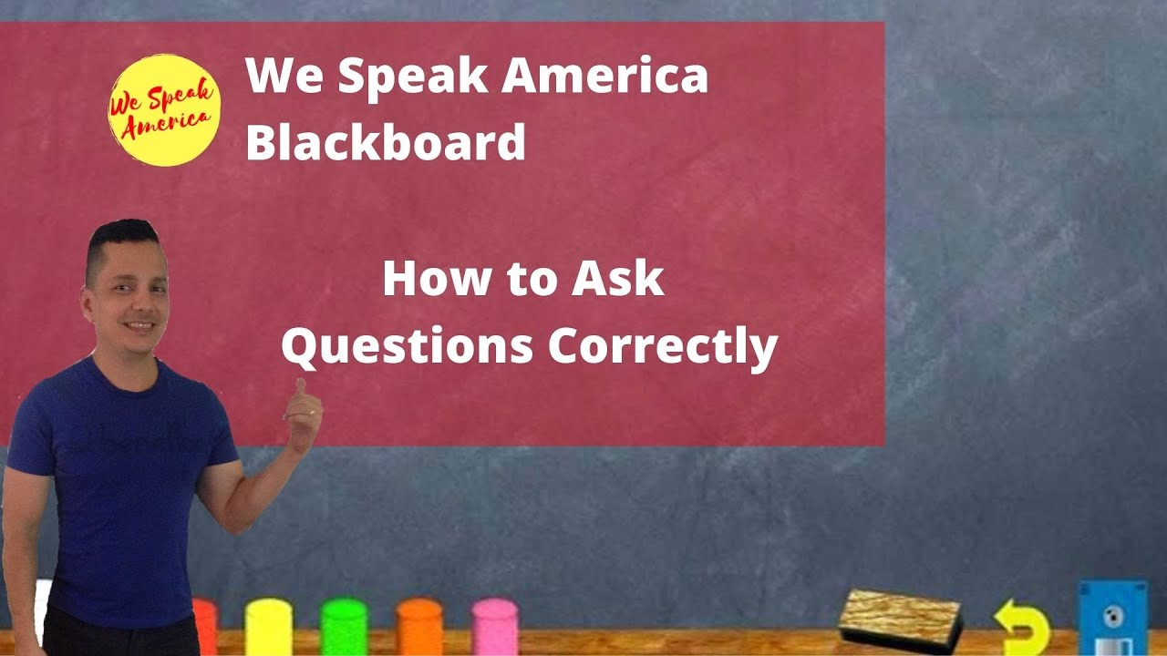 WSA Blackboard: How to Ask Questions Correctly