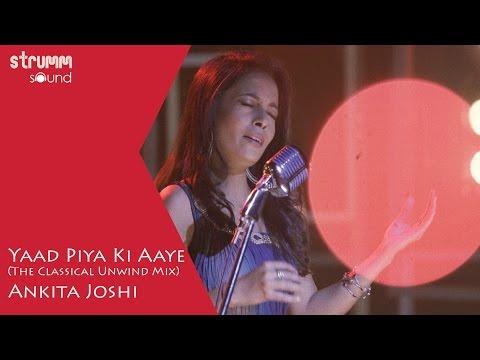 Yaad Piya Ki Aaye I Classical Unwind I Ankita Joshi
