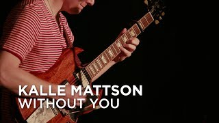 Kalle Mattson | Without You | First Play Live