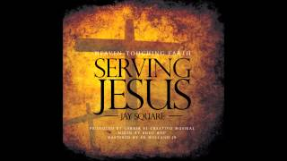 Serving Jesus - Jay Square @JSquareHTEMusic @RachelStakel @ddjbodyroc @edhollandjunior