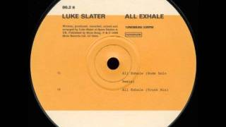 Luke Slater - All Exhale (Trunk Mix)