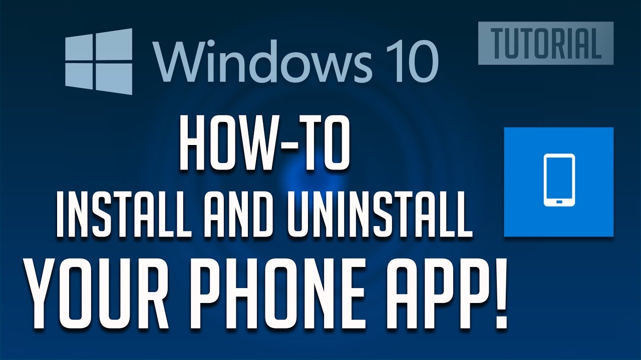 How to Install or Uninstall Your Phone App In Windows 10 [2019]