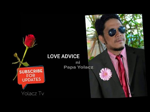 LOVE ADVICE _TAGALOG ni Papa Yolacz from YouTube · Duration:  17 minutes 31 seconds