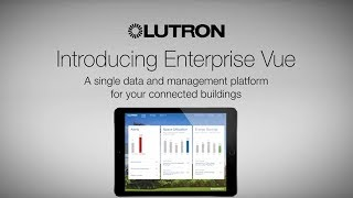 Lutron Enterprise Vue – A Building Management Platform for Smart Buildings and Connected Campuses