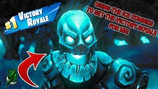 using the *ICE ZOMBIES* to get the Victory Royale FOR ME! - Fortnite