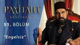 Payitaht Abdülhamid Engelsiz 51.Bölüm