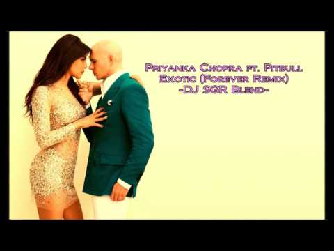 Priyanka Chopra ft. Pitbull - Exotic (Forever Remix) - DJ SGR Blend