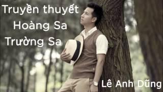 Truyền thuyết Hoàng Sa, Trường Sa - Lê Anh Dũng (Full Audio)