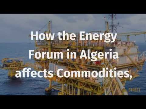 How the Energy Forum in Algeria affects Commodities, forex and DXY