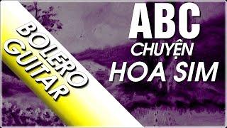 Chuyện Hoa Sim | Điệu bolero | Hướng dẫn học đàn guitar ABC