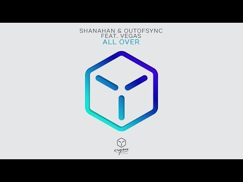 Shanahan & OutOfSync Feat. Vegas - All Over (Original Mix)