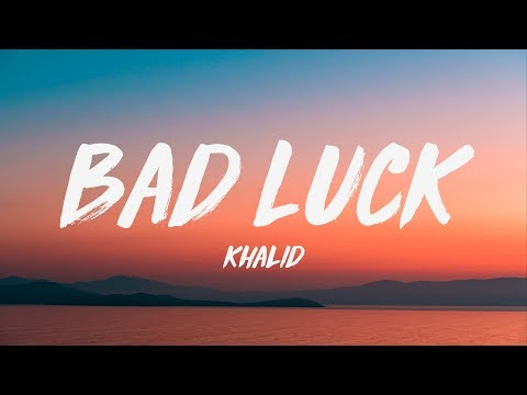 Khalid - Bad Luck (Lyrics) ♪