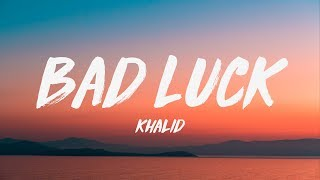 Khalid - Bad Luck (Lyrics) ♪ Video