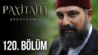 Payitaht Abdülhamid 120. Bölüm