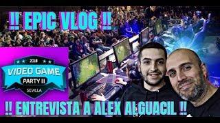 VLOG ENTREVISTA ALEX ALGUACIL | VIDEO GAME PARTY SEVILLA 2018