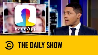 Is FaceApp Violating Our Privacy? | The Daily Show with Trevor Noah