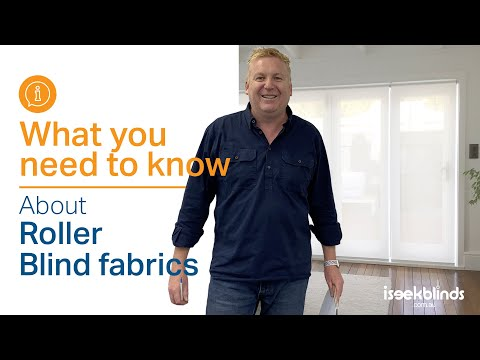 Roller Blinds - What you need to know about Fabrics