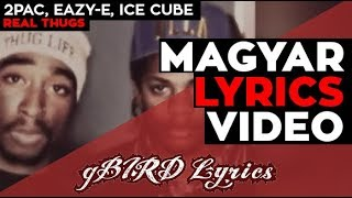 2Pac, Eazy-E, Ice Cube - Real Thugs Hungarian Lyrics (Magyar Felirat)