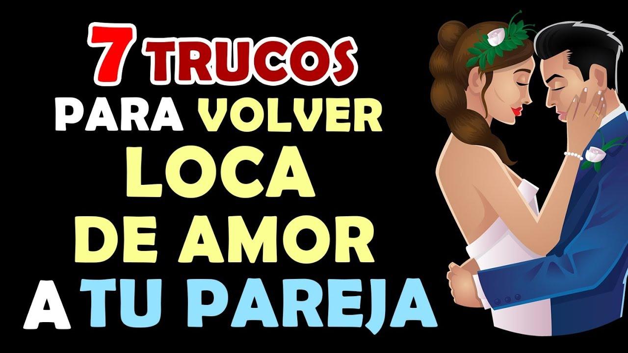 7 Trucos Para Volver Loco De Amor A Tu Pareja Que Te Desee Y Ame Con Locura